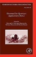Diamond for Quantum Applications Part 2 (Volume 104) (Semiconductors and Semimetals, Volume 104)