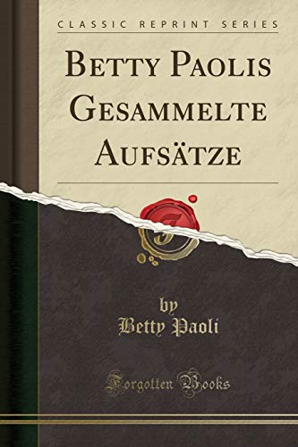 Betty Paolis Gesammelte Aufsätze (Classic Reprint)