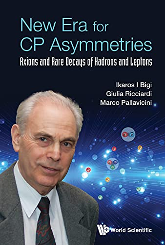 New Era for CP Asymmetries:Axions and Rare Decays of Hadrons and Leptons (English Edition)