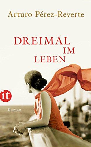Buchseite und Rezensionen zu 'Dreimal im Leben: Roman (insel taschenbuch)' von Arturo Pérez-Reverte