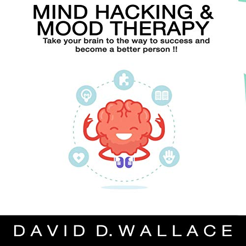 Mind Hacking & Mood Therapy: Take Your Brain to the Way to Success and Become a Better Person! Titelbild