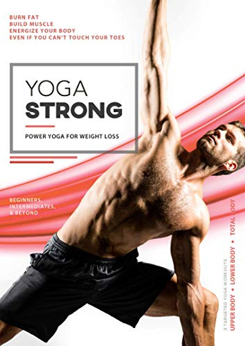 Yoga Strong: Power Yoga For Weight Loss, Mobility, Lean Muscles, And Renewed Energy For Total Body Transformation. A Complete Conditioning Program With Separate Workouts For The Upper, Lower, and Tota
