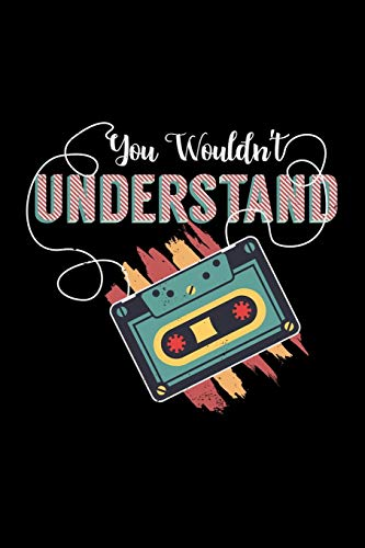 You Wouldn't Understand: cassette gift music party tapes - 110 Pages Notebook/Journal