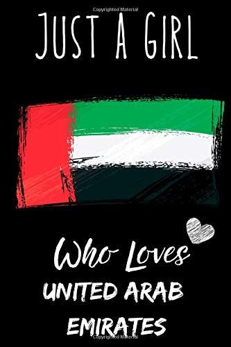Just a Girl Who Loves United Arab Emirates: Notebook Gift For United Arab Emirates Lovers.Gift Idea For Valentine Day/Birthday,Matte Finish , 6 x 9 Inches , 110 Blank Lined Pages