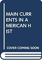 MAIN CURRENTS IN AMERICAN HIST