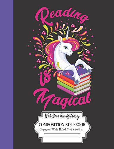 Reading Is Magical: Write Your Beautiful Story: Composition Notebook 100 Pages Wide Ruled 7.44 x 9.69 inches: Colorful Unicorn Design
