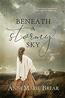 Beneath a Stormy Sky by [AnneMarie Brear]