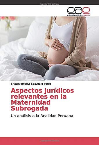 Aspectos jurídicos relevantes en la Maternidad Subrogada: Un análisis a la Realidad Peruana