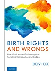 Birth Rights and Wrongs: How Medicine and Technology Are Remaking Reproduction and the Law