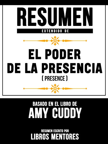 Resumen Extendido De El Poder De La Presencia (Presence) – Basado En El Libro De Amy Cuddy