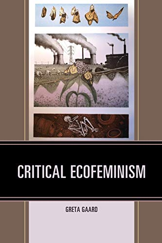 Critical Ecofeminism (Ecocritical Theory and Practice)