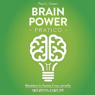 Brain Power pratico     Mantieni in forma il tuo cervello, ogni giorno, a ogni età              Di:                                                                                                                                 Paul L. Green                               Letto da:                                                                                                                                 Stefano Trillini                      Durata:  2 ore e 12 min     15 recensioni     Totali 4,3