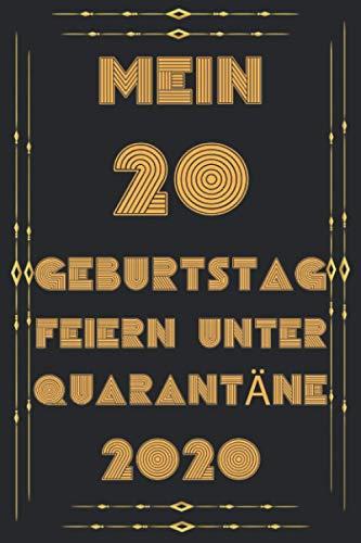 Mein 20 Geburtstag Feiern Unter Quarantäne: lustig Geschenk Notizbuch während Quarantäne / Geschenkideen frauen Männer geburtstag 20 jahre, ... Bruder Freunde ... 6 x 9 Zoll, 120 Seiten