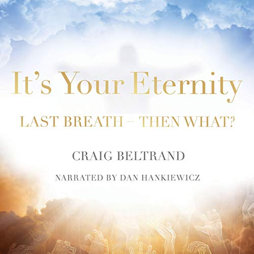 It's Your Eternity Audiobook By Craig Beltrand cover art