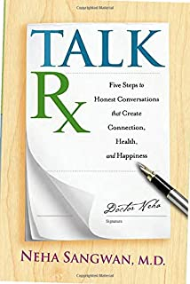 TalkRx: Five Steps to Honest Conversations That Create Connection, Health, and Happiness