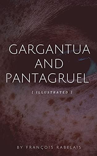 Gargantua and Pantagruel (illustrated) (English Edition)