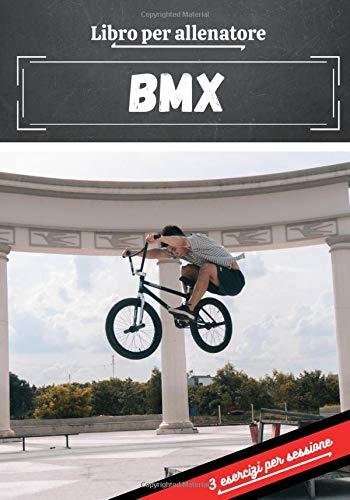Libro per allenatore BMX: Pianificazione e monitoraggio delle sessioni sportive | Obiettivi di esercizio e di allenamento per progredire | Passione sportiva: BMX | Idea regalo |