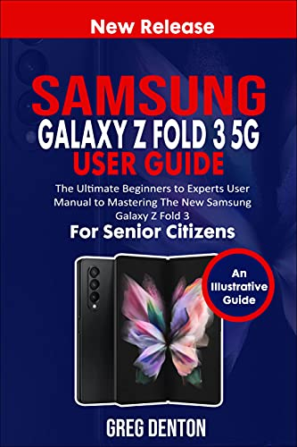 SAMSUNG GALAXY Z FOLD 3 5G USER GUIDE FOR SENIOR CITIZENS: The Ultimate Beginners to Experts User Manual to Mastering the New Samsung Galaxy Z Fold 3 (English Edition)