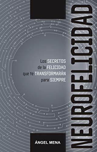 NEUROFELICIDAD: Los secretos de la FELICIDAD que te TRANSFORMARÁN para SIEMPRE (Happines in Spanish nº 9)
