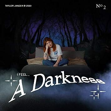 I Feel A Darkness