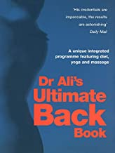 Dr Ali's Ultimate Back Book: A Unique Integrated Programme Featuring Diet, Yoga and Massage