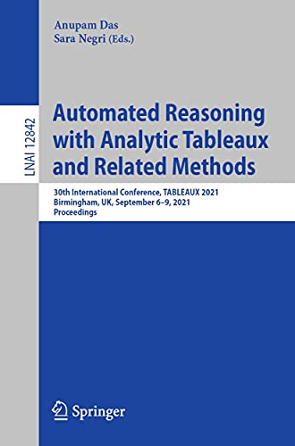 Automated Reasoning with Analytic Tableaux and Related Methods: 30th International Conference, TABLEAUX 2021, Birmingham, UK, September 6–9, 2021, Proceedings ... Science Book 12842) (English Edition)