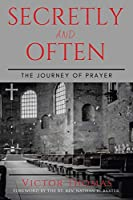 Secretly and Often: The Journey of Prayer