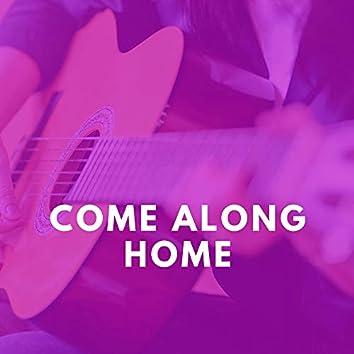 Come Along Home