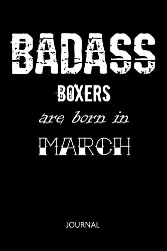 Badass Boxers are born in March Notebook Birthday gift: Lined Notebook / Journal Gift, 110 Pages, 6x9, Soft Cover, Matte Finish