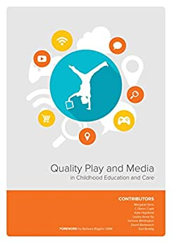 Quality Play and Media: In Childhood Education and Care by [Kate Highfield, Margaret Sims, C. Glenn Cupit, Karl Brettig]