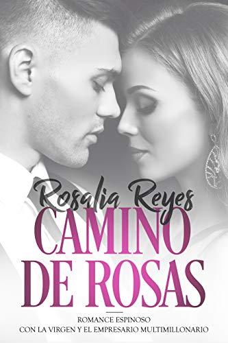 Camino de Rosas: Romance Espinoso con la Virgen y el Empresario Multimillonario (Novela Romántica y Erótica)