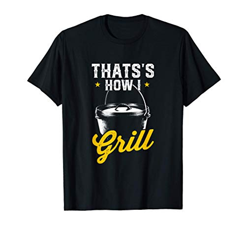 Thats How I Grill Dutch Oven Chef-Koch Style BBQ T-Shirt