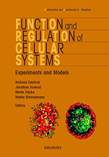 Function and Regulation of Cellular Systems: Experiments and Models (Mathematics and Biosciences in Interaction)