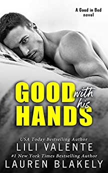 Good With His Hands (Good In Bed Book 1) by [Lauren  Blakely, Lili Valente]