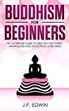 Buddhism for Beginners: No-nonsense Guide to True Self Discovery, Mindfulness and Developing a Zen M...