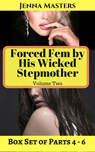 Forced Fem by his Wicked Stepmother Volume Two: Box Set of Parts 4 - 6 (Forced Fem by his Wicked Stepmother Box Sets Book 2) (English Edition)