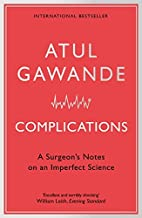 [Complications: A Surgeon's Notes on an Imperfect Science] [By: Atul Gawande] [January, 2008]