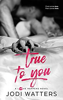 True to You (A Love Happens Novel Book 3) by [Jodi Watters]