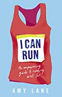 I Can Run: An Empowering Guide to Running Well Far (English Edition)