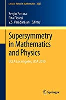 Supersymmetry in Mathematics and Physics: UCLA Los Angeles, USA 2010 (Lecture Notes in Mathematics)