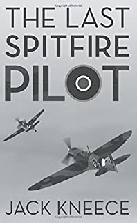 The Last Spitfire Pilot by Jack Kneece (2013-07-02)