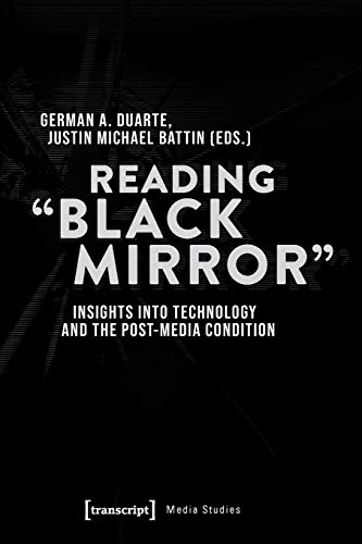 Reading »Black Mirror«: Insights into Technology and the Post-Media Condition (Edition Medienwissenschaft, Bd. 75)