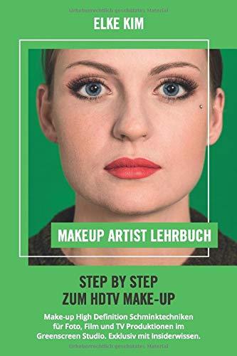 MAKEUP ARTIST LEHRBUCH STEP BY STEP ZUM HDTV MAKE-UP: Make-up High Definition Schminktechniken für Foto, Film und TV Produktionen im Greenscreen Studio. Exklusiv mit Insiderwissen.