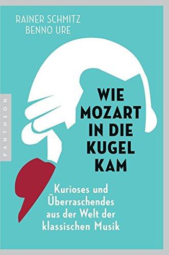 Wie Mozart in die Kugel kam: Kur...