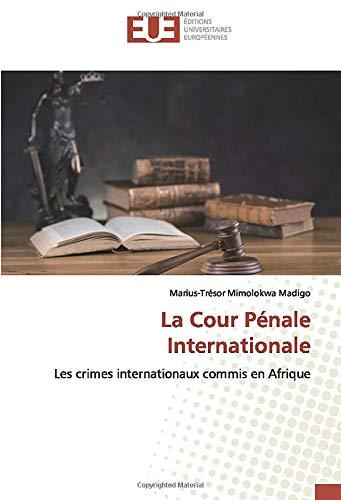 La Cour Pénale Internationale: Les crimes internationaux commis en Afrique