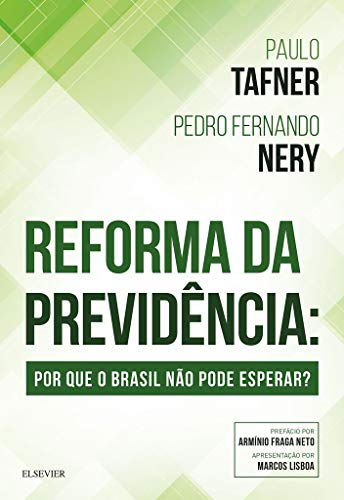 Reforma da Previdência - Por Que o Brasil Não Pode Esperar?