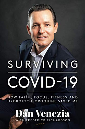 Surviving COVID-19: How Faith, Focus, Fitness, and Hydroxychloroquine Saved Me