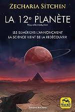 La 12e planète - Les Sumériens l'annonçaient, la science vient de la redécouvrir de Zecharia Sitchin