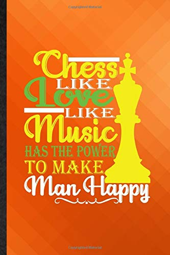 Chess Like Love Like Music Has the Power to Make Man Happy: Funny Blank Lined Chess Player Mate Journal Notebook, Appreciation Gratitude Thank You Graduation Souvenir Gag Gift, Superb Sayings Graphic