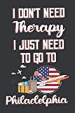 I Don t Need Therapy I Just Need To Go To Philadelphia: Philadelphia Travel Notebook | Philadelphia Vacation Journal | Diary And Logbook Gift | To Do ... More  | 6x 9 (15.24 x 22.86 cm) 120 Pages